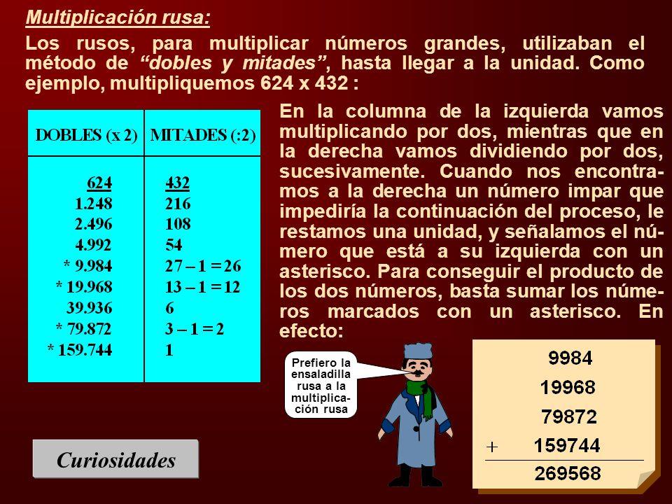 Multiplicación rusa: Los rusos, para multiplicar números grandes, utilizaban el método de dobles y mitades, hasta llegar a la unidad. Como ejemplo, mu