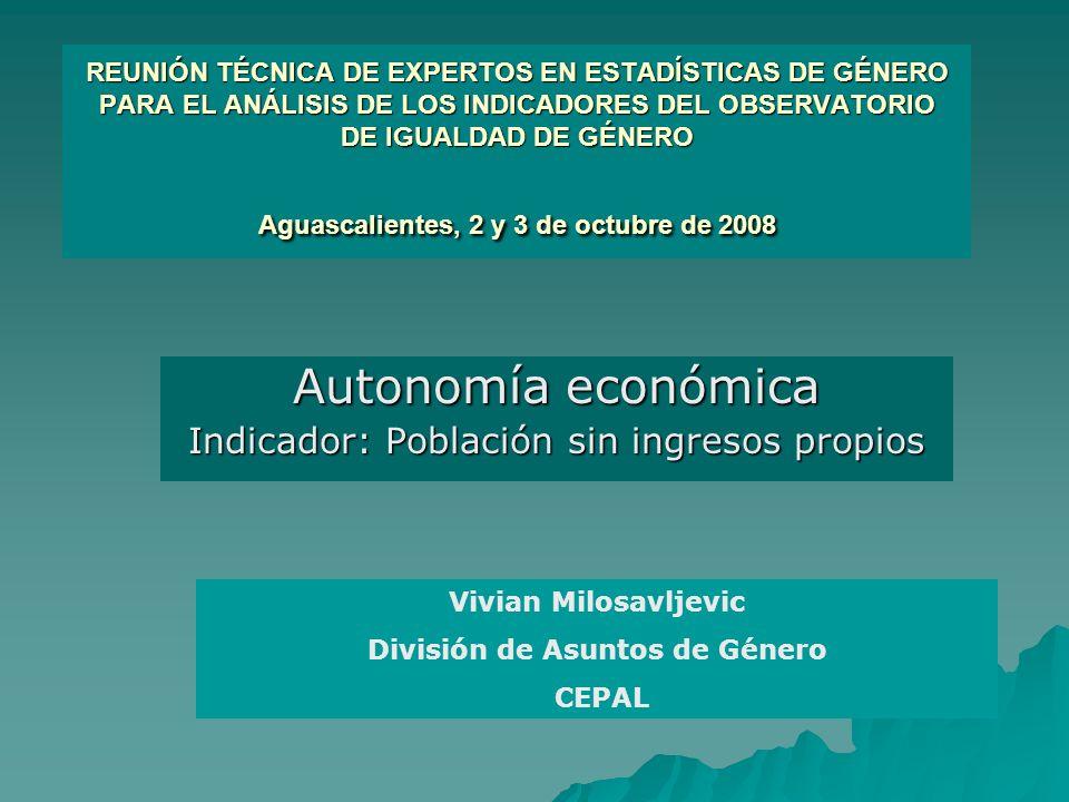 REUNIÓN TÉCNICA DE EXPERTOS EN ESTADÍSTICAS DE GÉNERO PARA EL ANÁLISIS DE LOS INDICADORES DEL OBSERVATORIO DE IGUALDAD DE GÉNERO Aguascalientes, 2 y 3