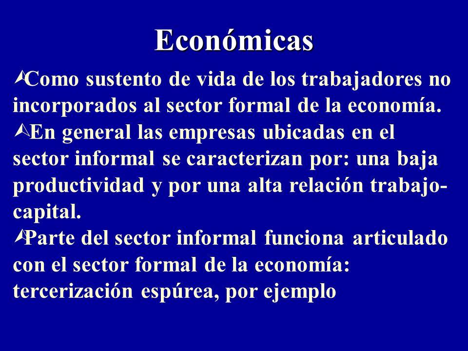 Económicas ÙComo sustento de vida de los trabajadores no incorporados al sector formal de la economía.