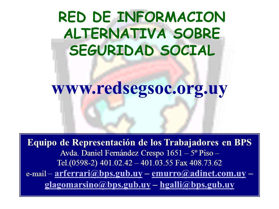 RED DE INFORMACION ALTERNATIVA SOBRE SEGURIDAD SOCIAL www.redsegsoc.org.uy Equipo de Representación de los Trabajadores en BPS Avda.