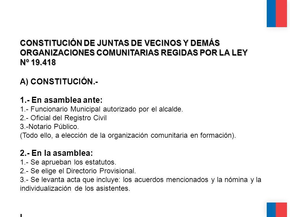 CALIDAD CALIDEZ COLABORACIÓN CONSTITUCIÓN DE JUNTAS DE VECINOS Y DEMÁS ORGANIZACIONES COMUNITARIAS REGIDAS POR LA LEY Nº 19.418 A) CONSTITUCIÓN.- 1.-