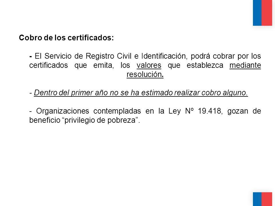 Cobro de los certificados: - El Servicio de Registro Civil e Identificación, podrá cobrar por los certificados que emita, los valores que establezca m