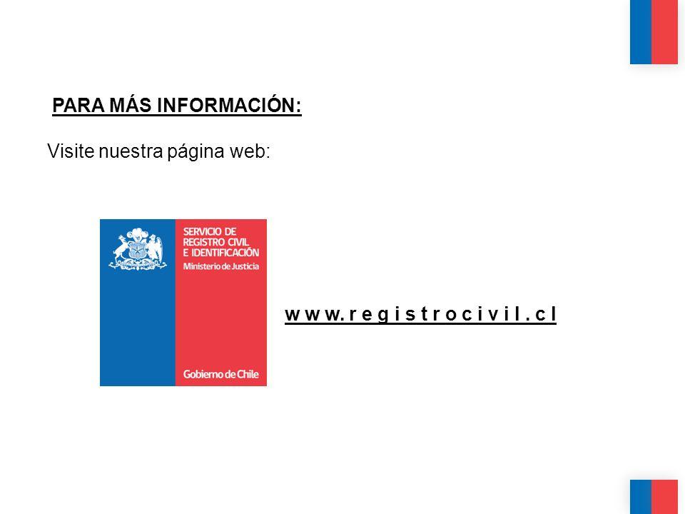 CALIDAD CALIDEZ COLABORACIÓN PARA MÁS INFORMACIÓN: Visite nuestra página web: w w w. r e g i s t r o c i v i l. c l