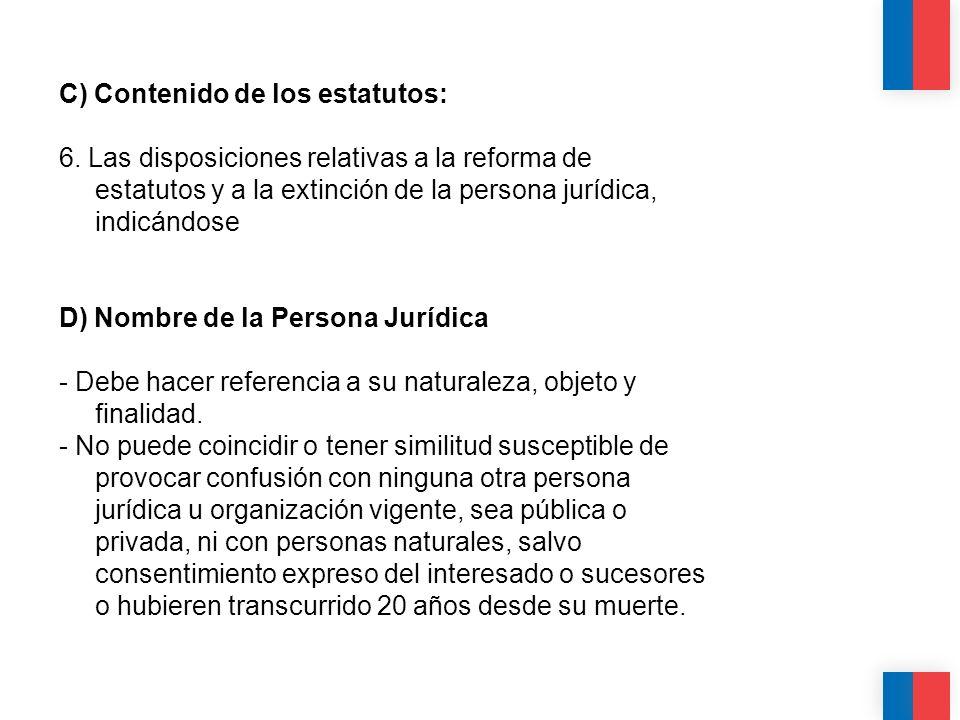 C) Contenido de los estatutos: 6. Las disposiciones relativas a la reforma de estatutos y a la extinción de la persona jurídica, indicándose D) Nombre