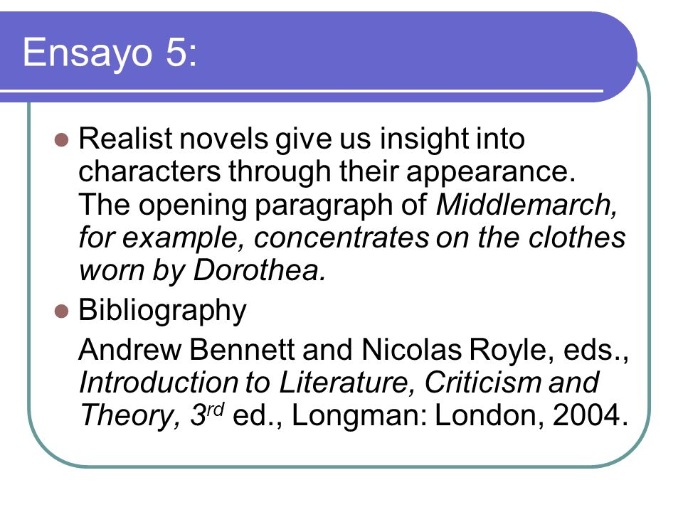 Ensayo 5: Realist novels give us insight into characters through their appearance. The opening paragraph of Middlemarch, for example, concentrates on