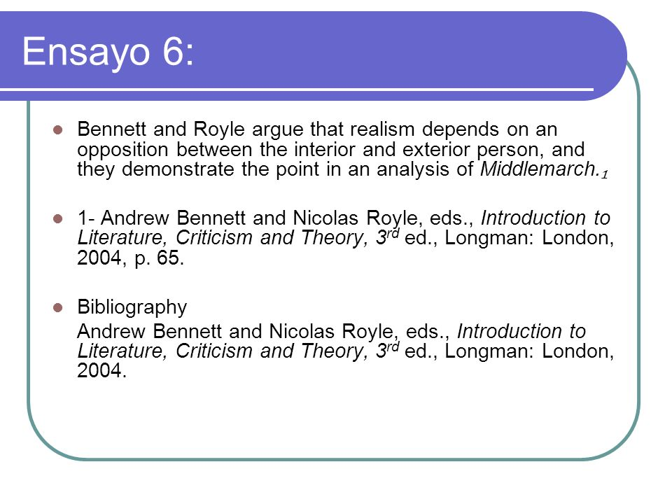 Ensayo 6: Bennett and Royle argue that realism depends on an opposition between the interior and exterior person, and they demonstrate the point in an analysis of Middlemarch.