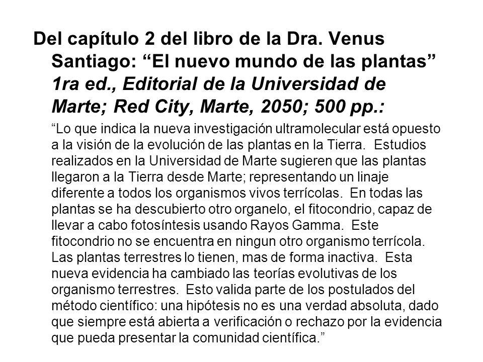 Del capítulo 2 del libro de la Dra. Venus Santiago: El nuevo mundo de las plantas 1ra ed., Editorial de la Universidad de Marte; Red City, Marte, 2050