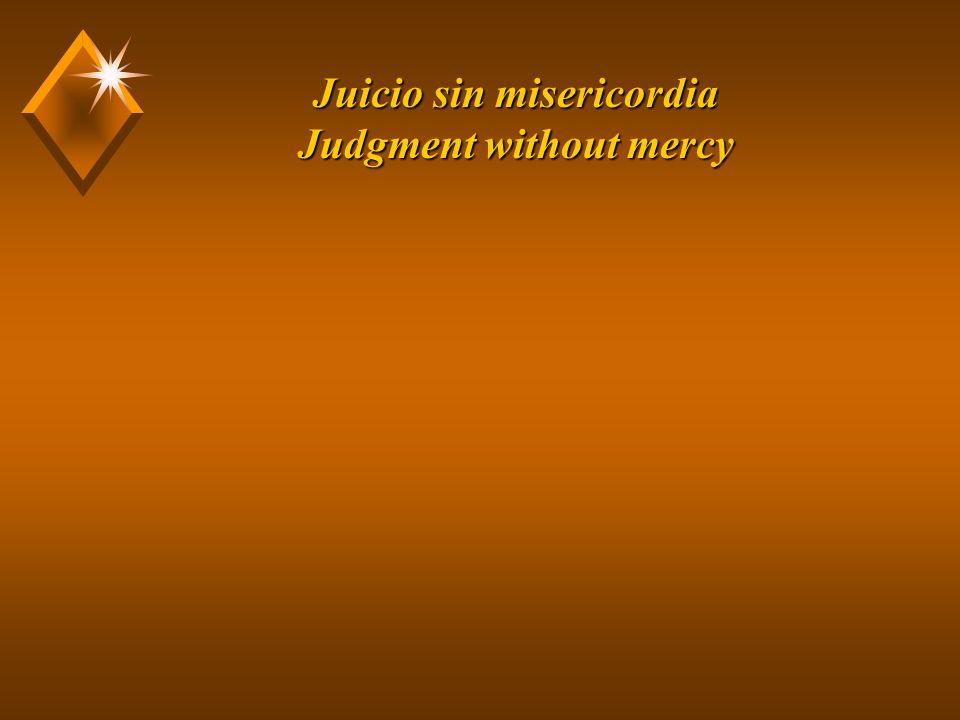 Juicio sin misericordia Judgment without mercy