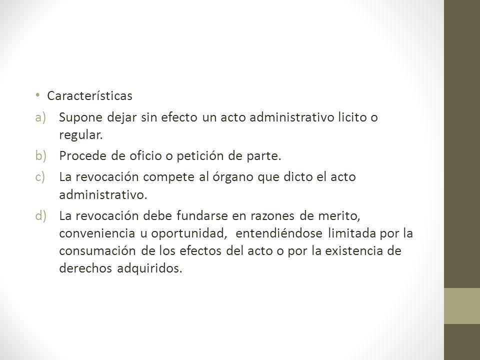 Características a)Supone dejar sin efecto un acto administrativo licito o regular.