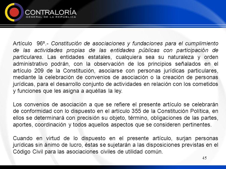 45 Artículo 96º.- Constitución de asociaciones y fundaciones para el cumplimiento de las actividades propias de las entidades públicas con participación de particulares.