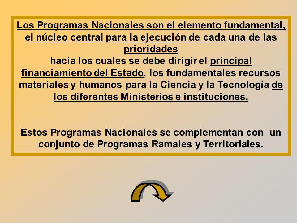 Los Programas Nacionales son el elemento fundamental, el núcleo central para la ejecución de cada una de las prioridades hacia los cuales se debe dirigir el principal financiamiento del Estado, los fundamentales recursos materiales y humanos para la Ciencia y la Tecnología de los diferentes Ministerios e instituciones.