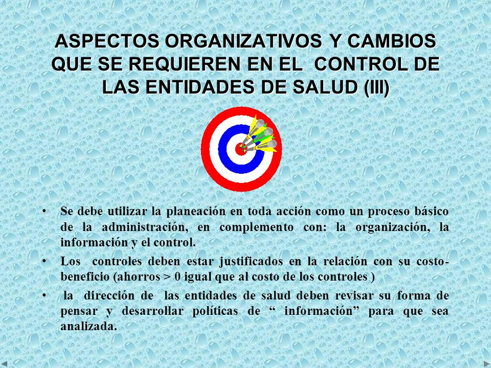 ASPECTOS ORGANIZATIVOS Y CAMBIOS QUE SE REQUIEREN EN EL CONTROL DE LAS ENTIDADES DE SALUD (III) Se debe utilizar la planeación en toda acción como un proceso básico de la administración, en complemento con: la organización, la información y el control.