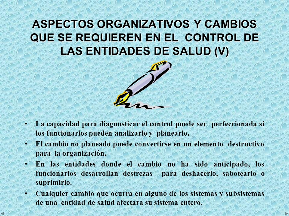 ASPECTOS ORGANIZATIVOS Y CAMBIOS QUE SE REQUIEREN EN EL CONTROL DE LAS ENTIDADES DE SALUD (V) La capacidad para diagnosticar el control puede ser perfeccionada si los funcionarios pueden analizarlo y planearlo.