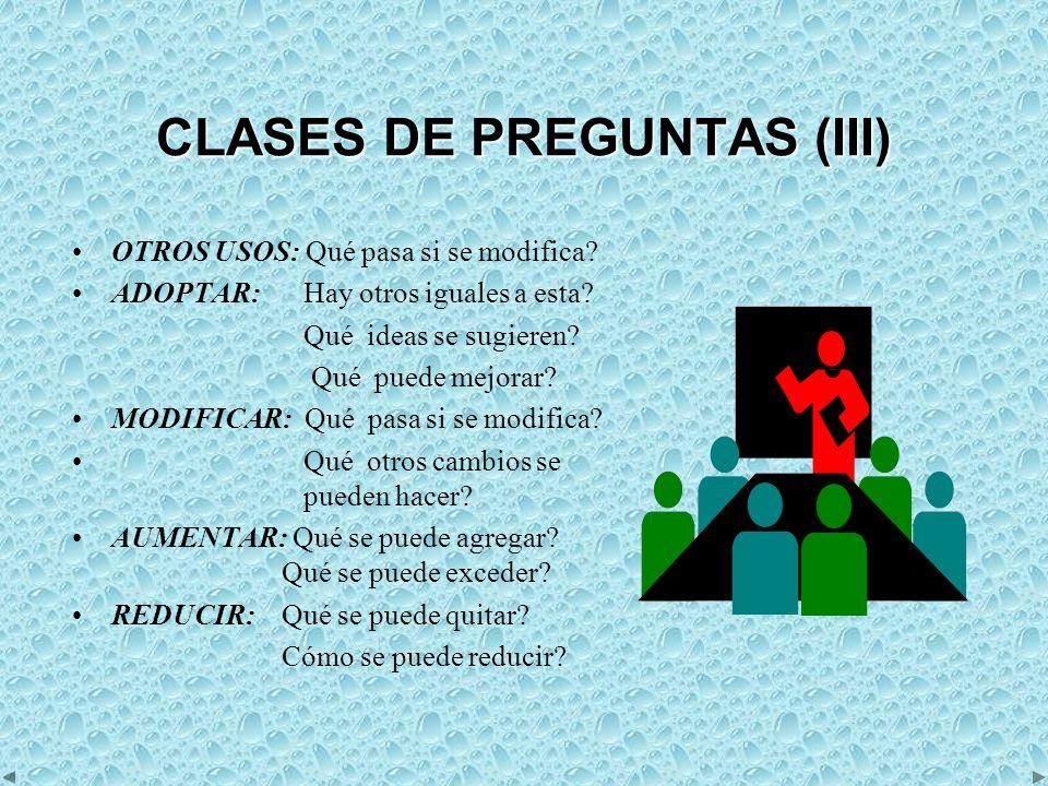 CLASES DE PREGUNTAS (III) OTROS USOS: Qué pasa si se modifica.