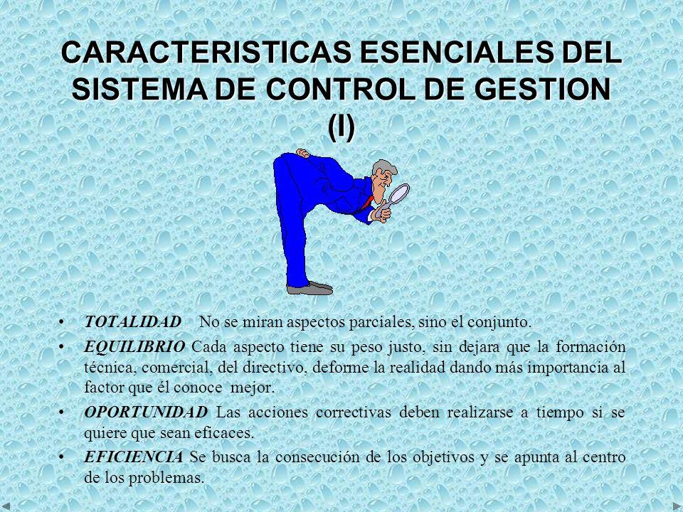 CARACTERISTICAS ESENCIALES DEL SISTEMA DE CONTROL DE GESTION (II) INTEGRACIÓN Los diversos factores se contemplan dentro de la estructura de la empresa para ver las repercusiones de cada problema en el conjunto de la empresa.