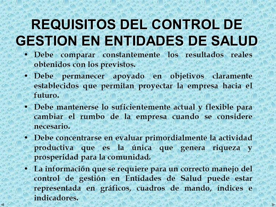 REQUISITOS DEL CONTROL DE GESTION EN ENTIDADES DE SALUD Debe comparar constantemente los resultados reales obtenidos con los previstos.