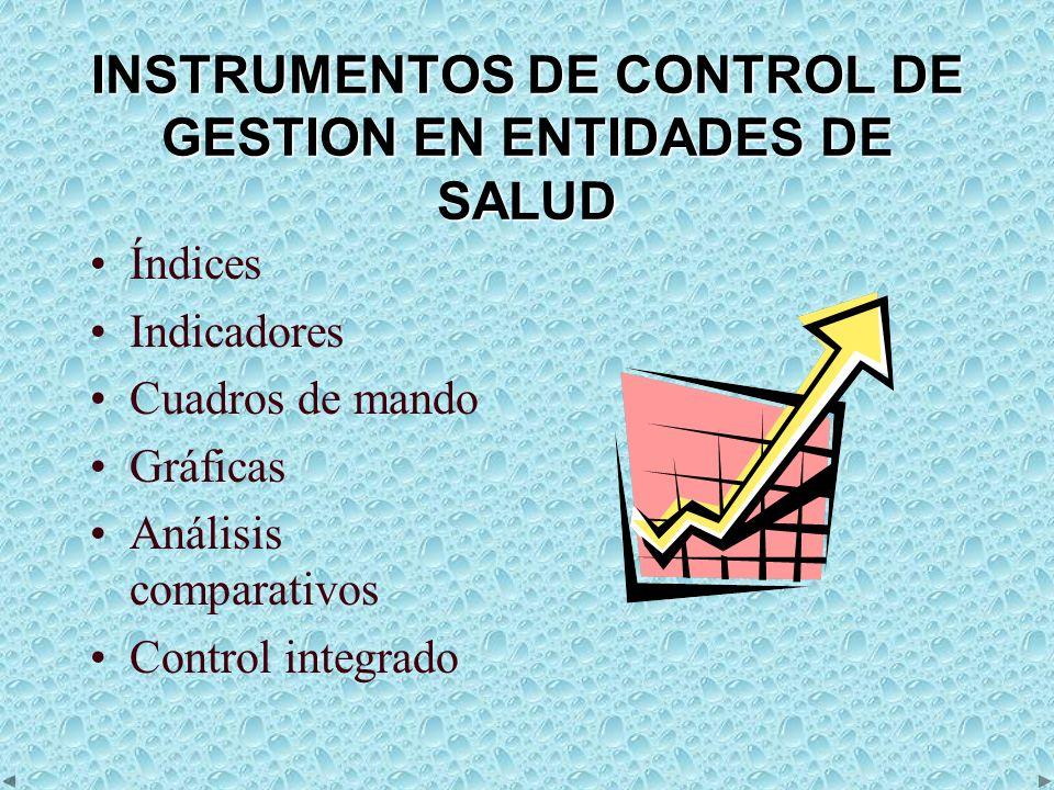 INSTRUMENTOS DE CONTROL DE GESTION EN ENTIDADES DE SALUD Índices Indicadores Cuadros de mando Gráficas Análisis comparativos Control integrado