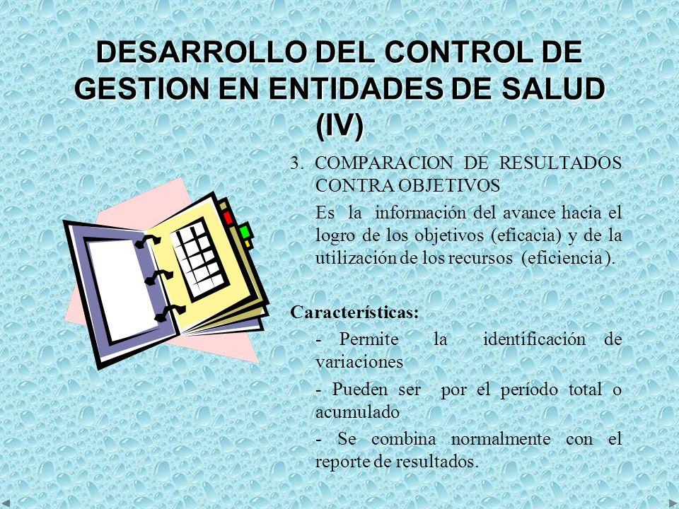 DESARROLLO DEL CONTROL DE GESTION EN ENTIDADES DE SALUD (V) Recomendaciones - Utilización de proyecciones futuras - Presentación en forma clara (columna para los resultados alcanzados, para las variaciones y para los estándares ) - Administración por excepción.
