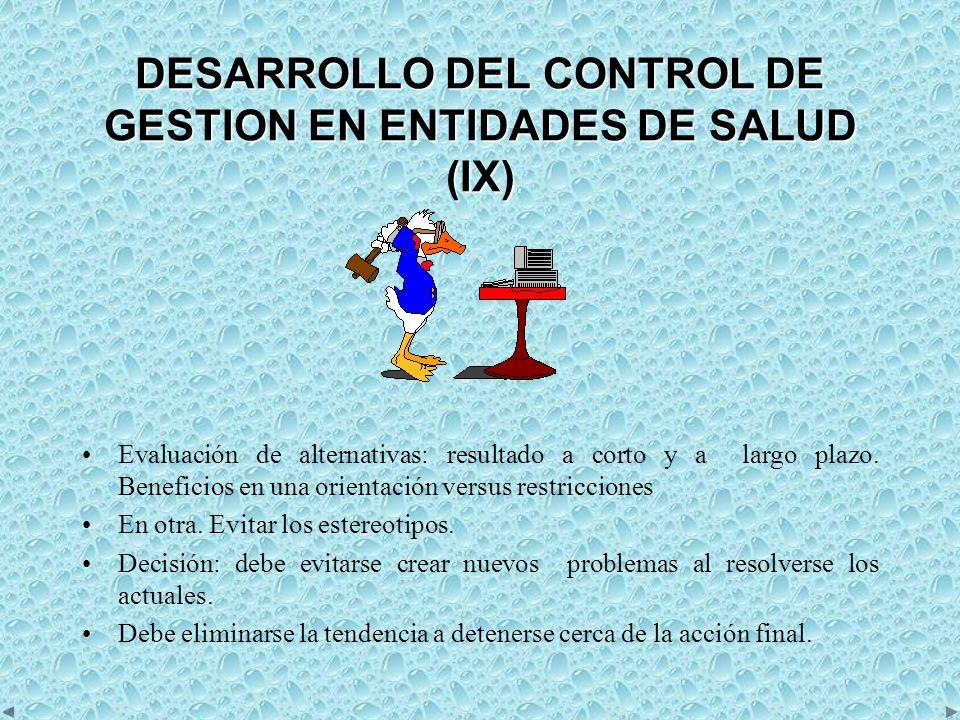 DESARROLLO DEL CONTROL DE GESTION EN ENTIDADES DE SALUD (IX) Evaluación de alternativas: resultado a corto y a largo plazo.