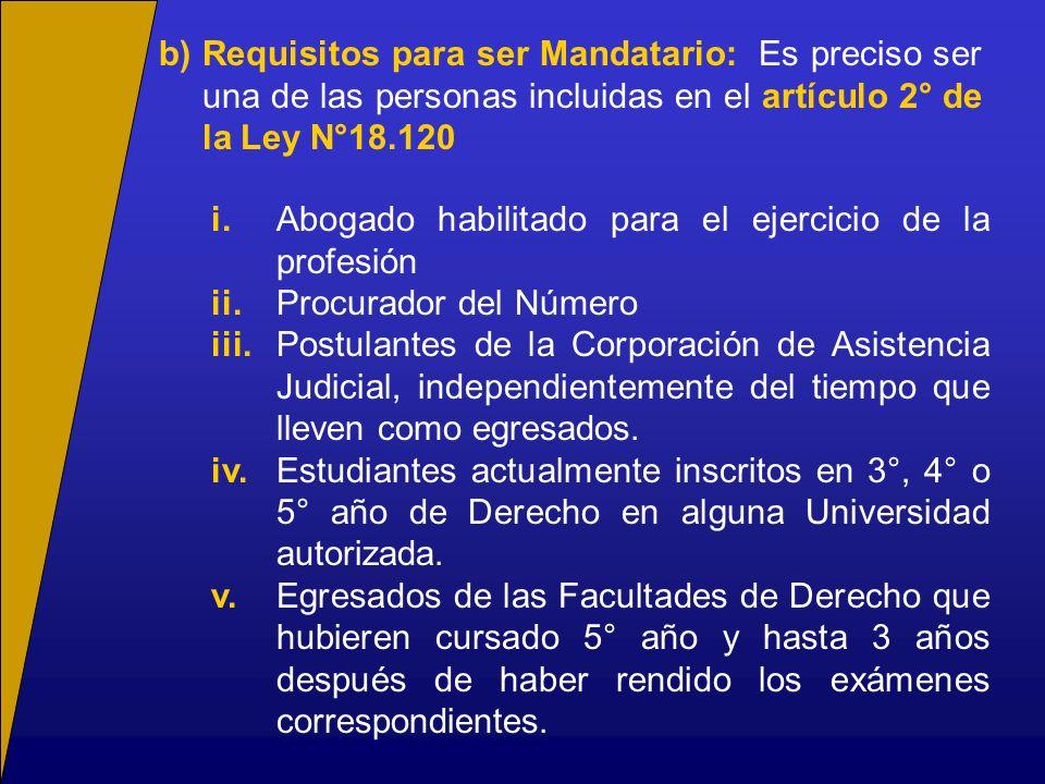 b)Requisitos para ser Mandatario: Es preciso ser una de las personas incluidas en el artículo 2° de la Ley N°18.120 i.Abogado habilitado para el ejerc