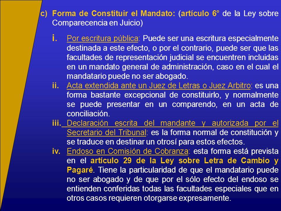 c)Forma de Constituir el Mandato: (artículo 6° de la Ley sobre Comparecencia en Juicio) i.Por escritura pública: Puede ser una escritura especialmente