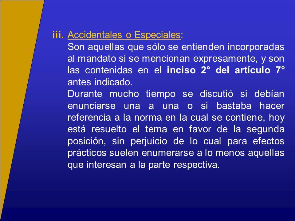 iii.Accidentales o Especiales: Son aquellas que sólo se entienden incorporadas al mandato si se mencionan expresamente, y son las contenidas en el inc