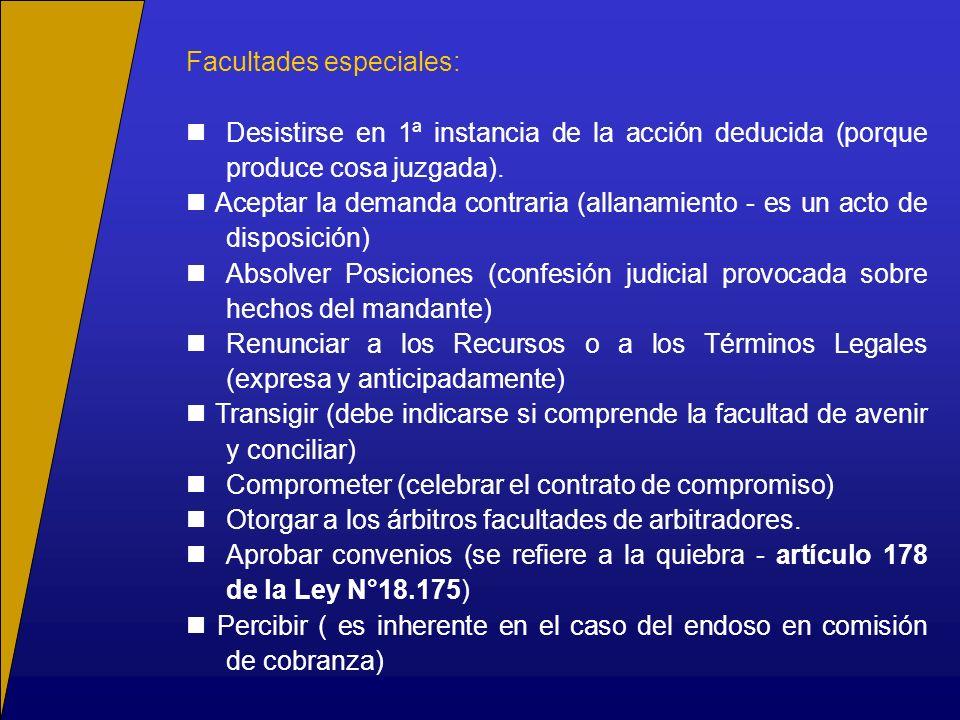 Facultades especiales: Desistirse en 1ª instancia de la acción deducida (porque produce cosa juzgada). Aceptar la demanda contraria (allanamiento - es