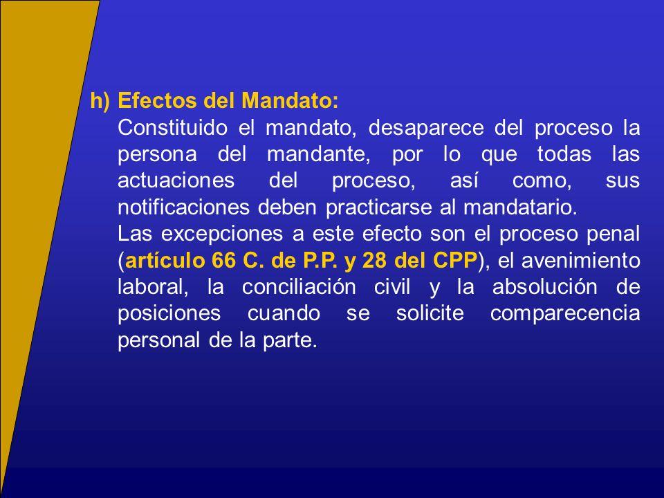 h)Efectos del Mandato: Constituido el mandato, desaparece del proceso la persona del mandante, por lo que todas las actuaciones del proceso, así como,