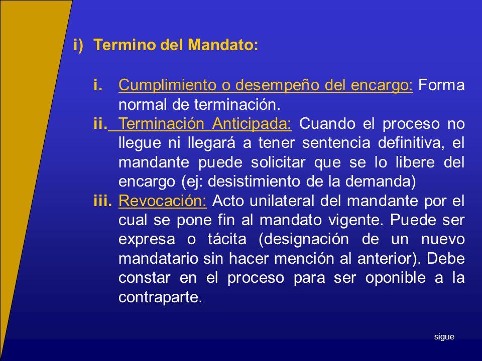 i)Termino del Mandato: i.Cumplimiento o desempeño del encargo: Forma normal de terminación. ii.Terminación Anticipada: Cuando el proceso no llegue ni