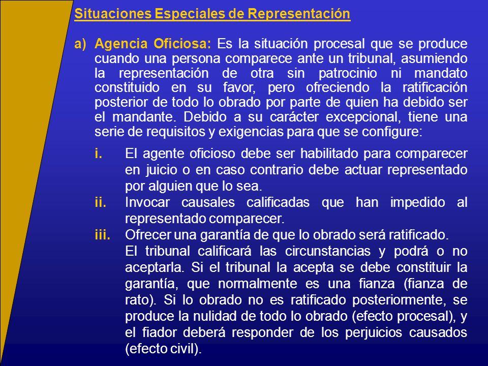 Situaciones Especiales de Representación a)Agencia Oficiosa: Es la situación procesal que se produce cuando una persona comparece ante un tribunal, as