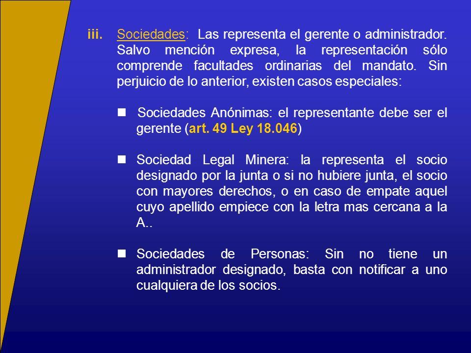 iii.Sociedades: Las representa el gerente o administrador. Salvo mención expresa, la representación sólo comprende facultades ordinarias del mandato.