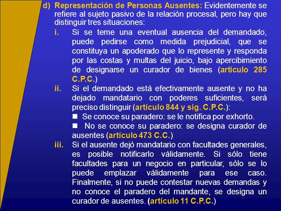 d)Representación de Personas Ausentes: Evidentemente se refiere al sujeto pasivo de la relación procesal, pero hay que distinguir tres situaciones: i.