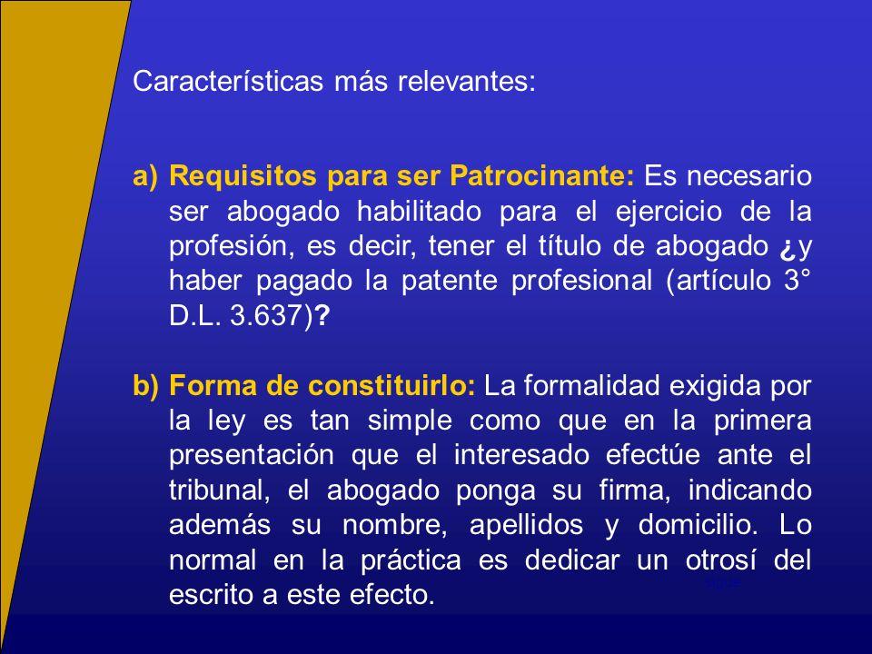 Características más relevantes: a)Requisitos para ser Patrocinante: Es necesario ser abogado habilitado para el ejercicio de la profesión, es decir, t