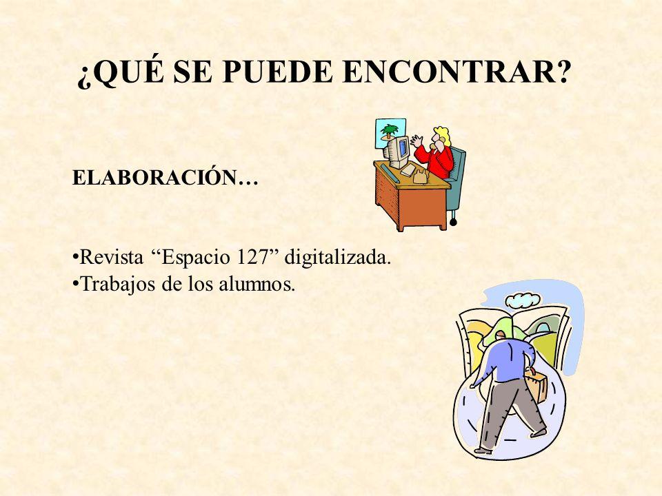 ELABORACIÓN… Revista Espacio 127 digitalizada. Trabajos de los alumnos. ¿QUÉ SE PUEDE ENCONTRAR
