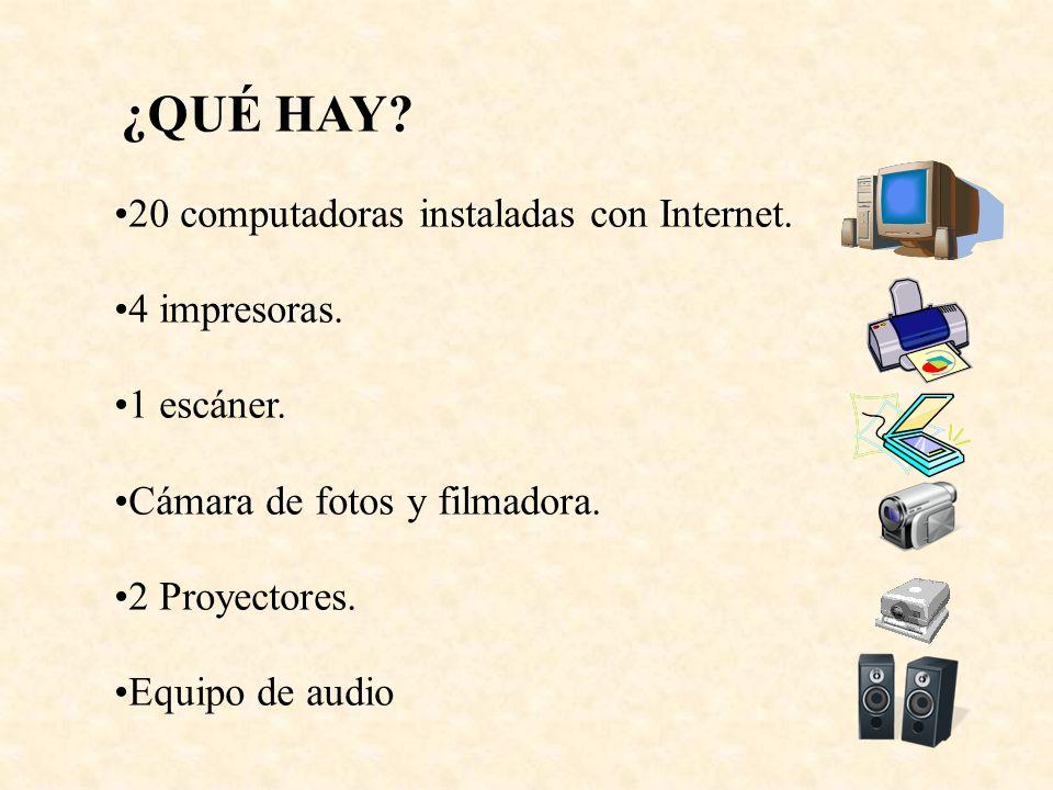 20 computadoras instaladas con Internet. 4 impresoras. 1 escáner. Cámara de fotos y filmadora. 2 Proyectores. Equipo de audio ¿QUÉ HAY?
