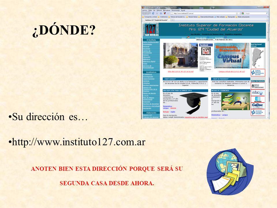 Su dirección es… http://www.instituto127.com.ar ¿DÓNDE? ANOTEN BIEN ESTA DIRECCIÓN PORQUE SERÁ SU SEGUNDA CASA DESDE AHORA.