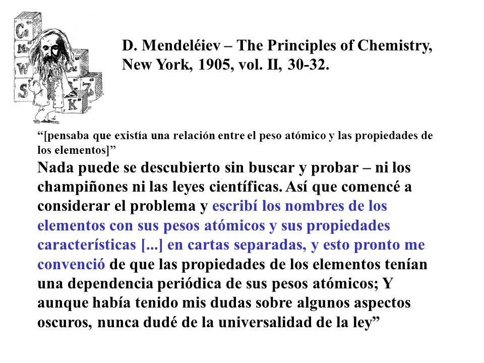 [pensaba que existía una relación entre el peso atómico y las propiedades de los elementos] Nada puede se descubierto sin buscar y probar – ni los champiñones ni las leyes científicas.