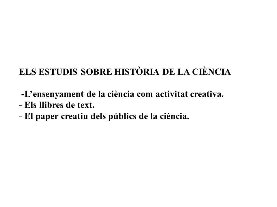 ELS ESTUDIS SOBRE HISTÒRIA DE LA CIÈNCIA -Lensenyament de la ciència com activitat creativa.