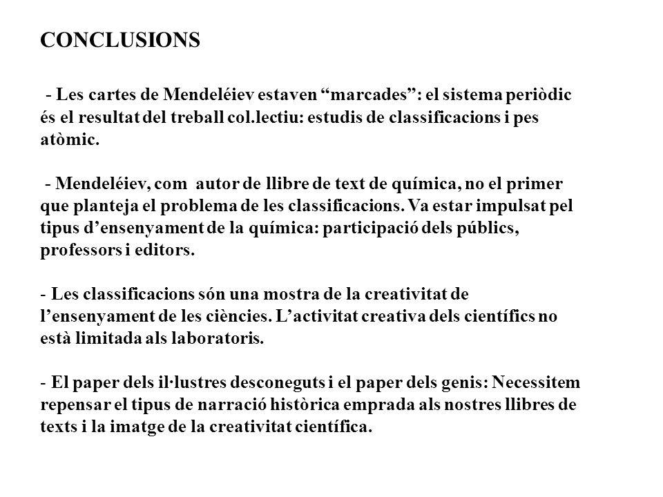 CONCLUSIONS - Les cartes de Mendeléiev estaven marcades: el sistema periòdic és el resultat del treball col.lectiu: estudis de classificacions i pes atòmic.