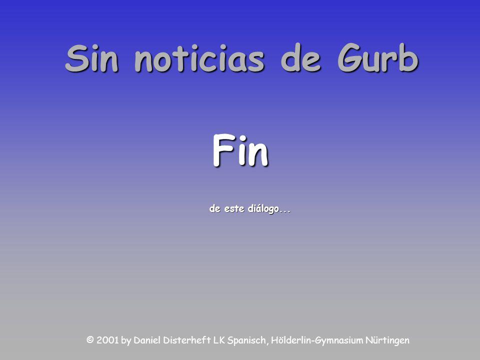 Fin de este diálogo... Sin noticias de Gurb © 2001 by Daniel Disterheft LK Spanisch, Hölderlin-Gymnasium Nürtingen