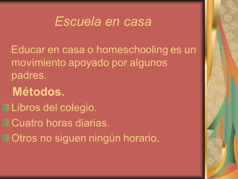 Escuela en casa Educar en casa o homeschooling es un movimiento apoyado por algunos padres. Métodos. Libros del colegio. Cuatro horas diarias. Otros n