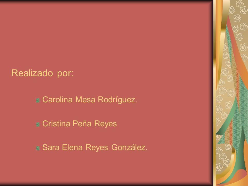 Realizado por: Carolina Mesa Rodríguez. Cristina Peña Reyes Sara Elena Reyes González.