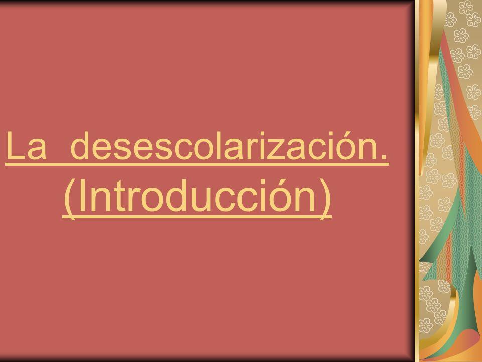 La desescolarización. (Introducción)