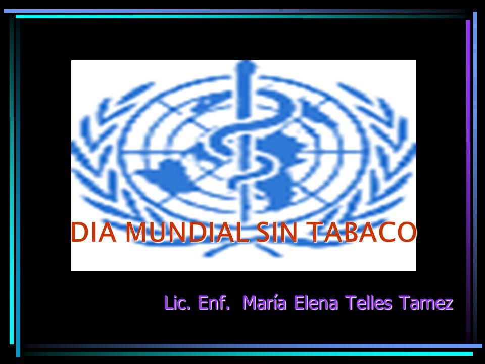 DIA MUNDIAL SIN TABACO Lic. Enf. María Elena Telles Tamez