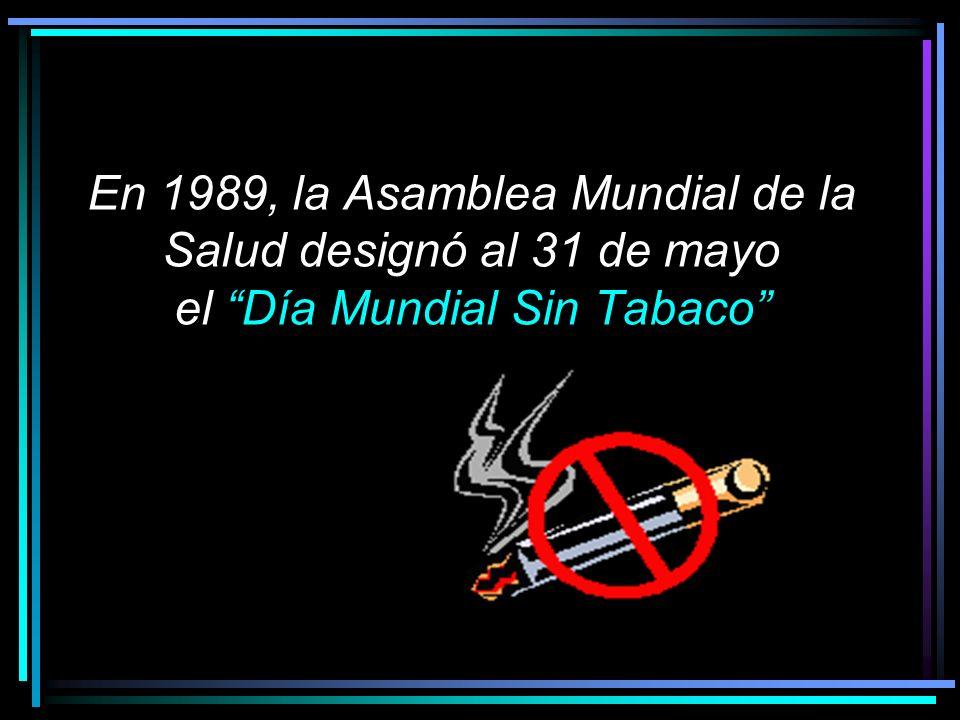 En 1989, la Asamblea Mundial de la Salud designó al 31 de mayo el Día Mundial Sin Tabaco