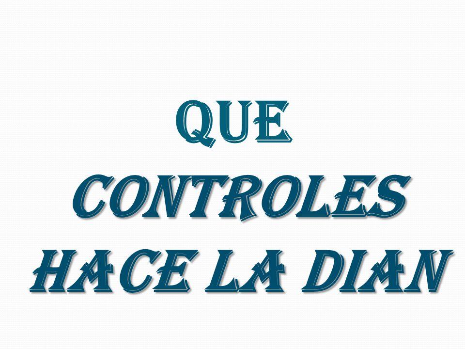 CONTROLES hace LA DIAN que CONTROLES hace LA DIAN
