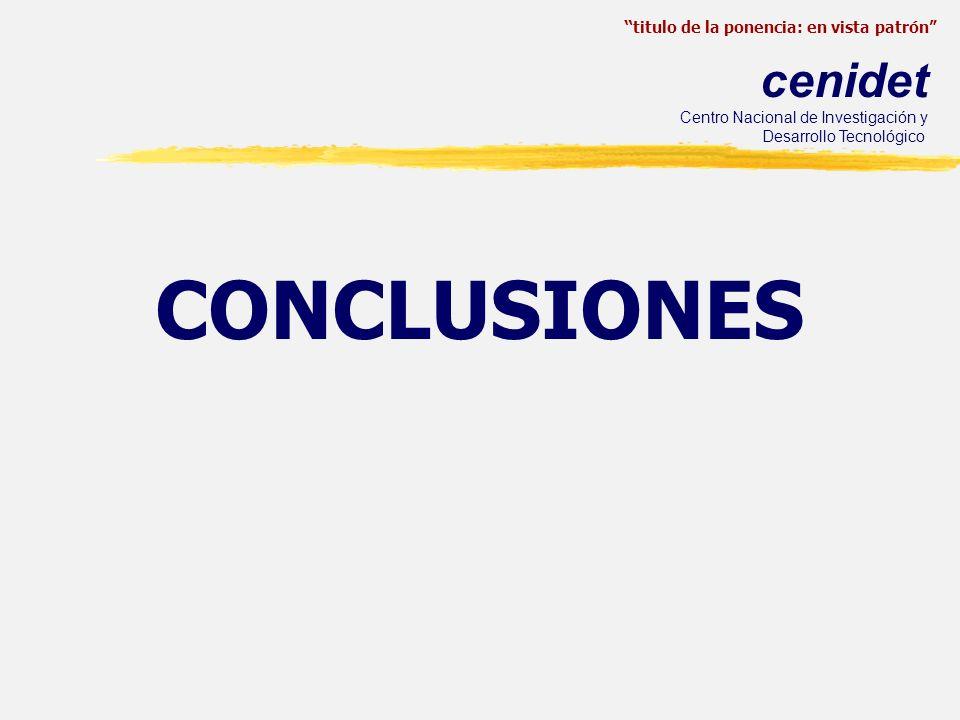 titulo de la ponencia: en vista patrón cenidet Centro Nacional de Investigación y Desarrollo Tecnológico CONCLUSIONES