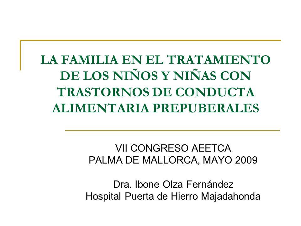 LA FAMILIA EN EL TRATAMIENTO DE LOS NIÑOS Y NIÑAS CON TRASTORNOS DE CONDUCTA ALIMENTARIA PREPUBERALES VII CONGRESO AEETCA PALMA DE MALLORCA, MAYO 2009