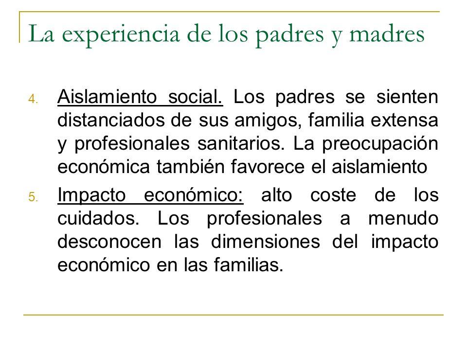 La experiencia de los padres y madres 4. Aislamiento social. Los padres se sienten distanciados de sus amigos, familia extensa y profesionales sanitar
