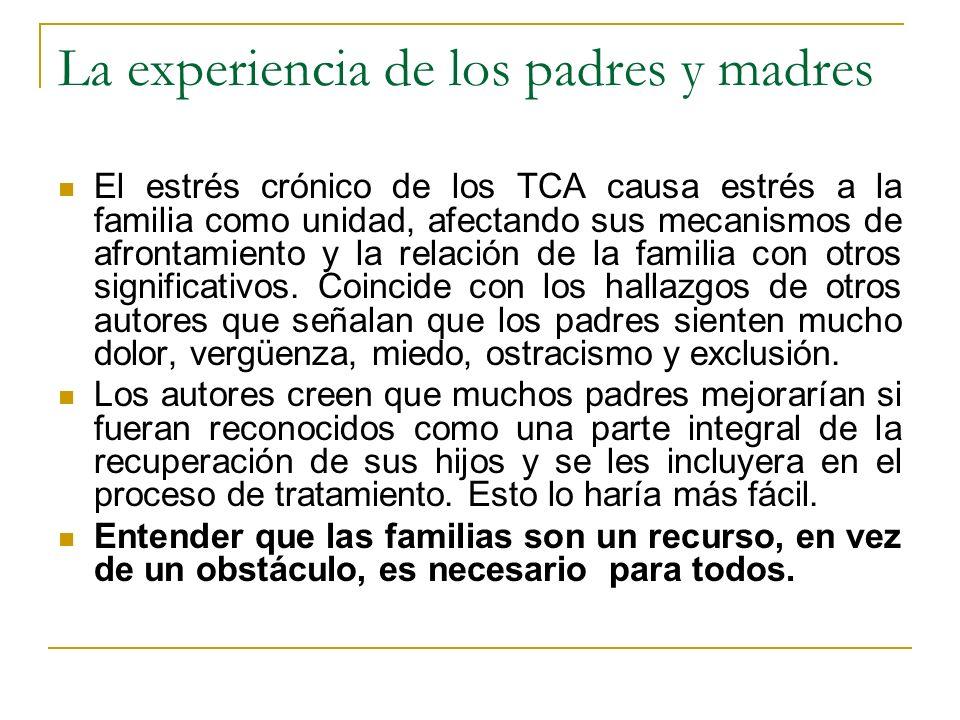 La experiencia de los padres y madres El estrés crónico de los TCA causa estrés a la familia como unidad, afectando sus mecanismos de afrontamiento y
